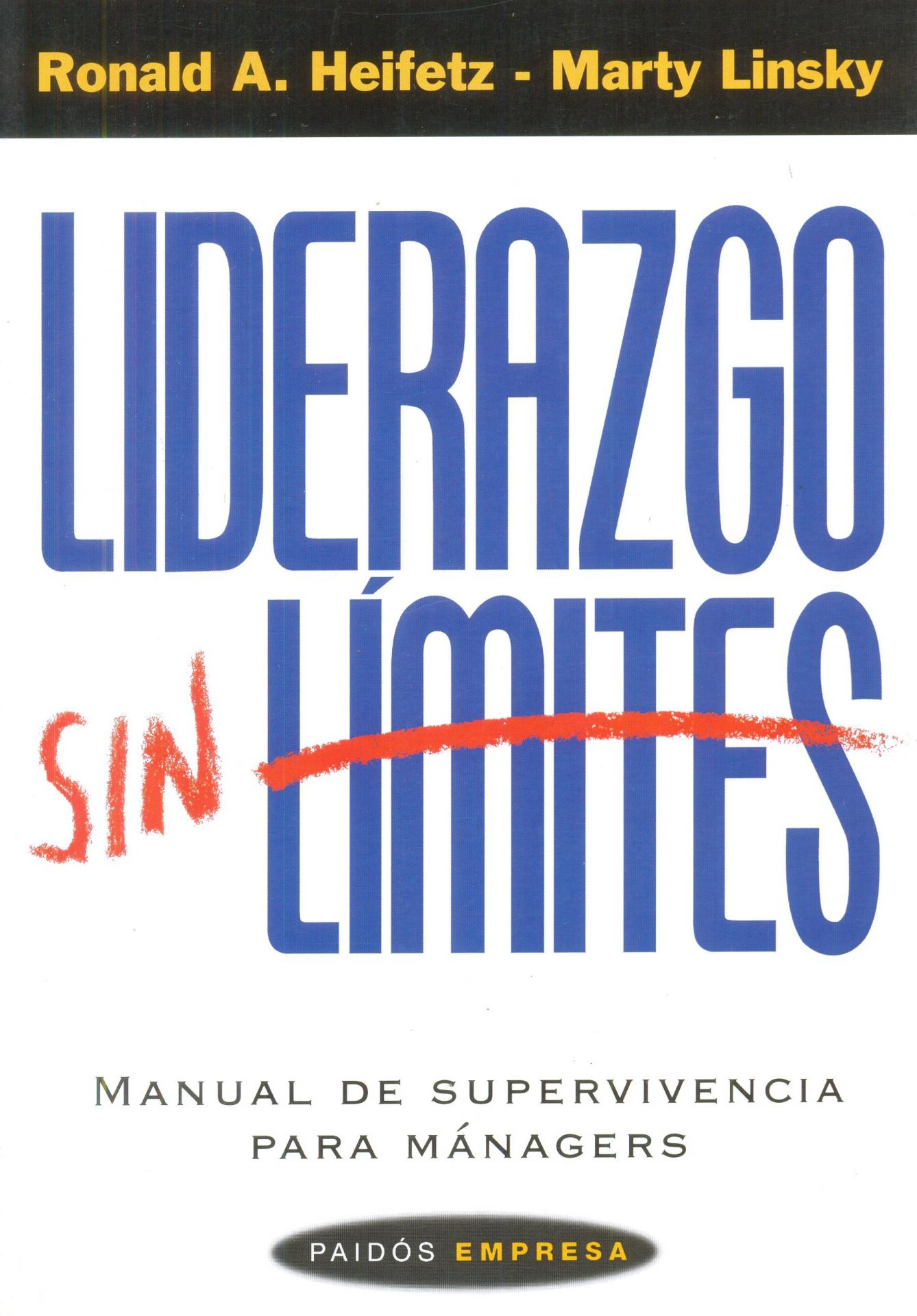 LIDERAZGO SIN LÍMITES. Manual de supervivencia para mánagers. Heifetz, R.A.;Linsky, M.