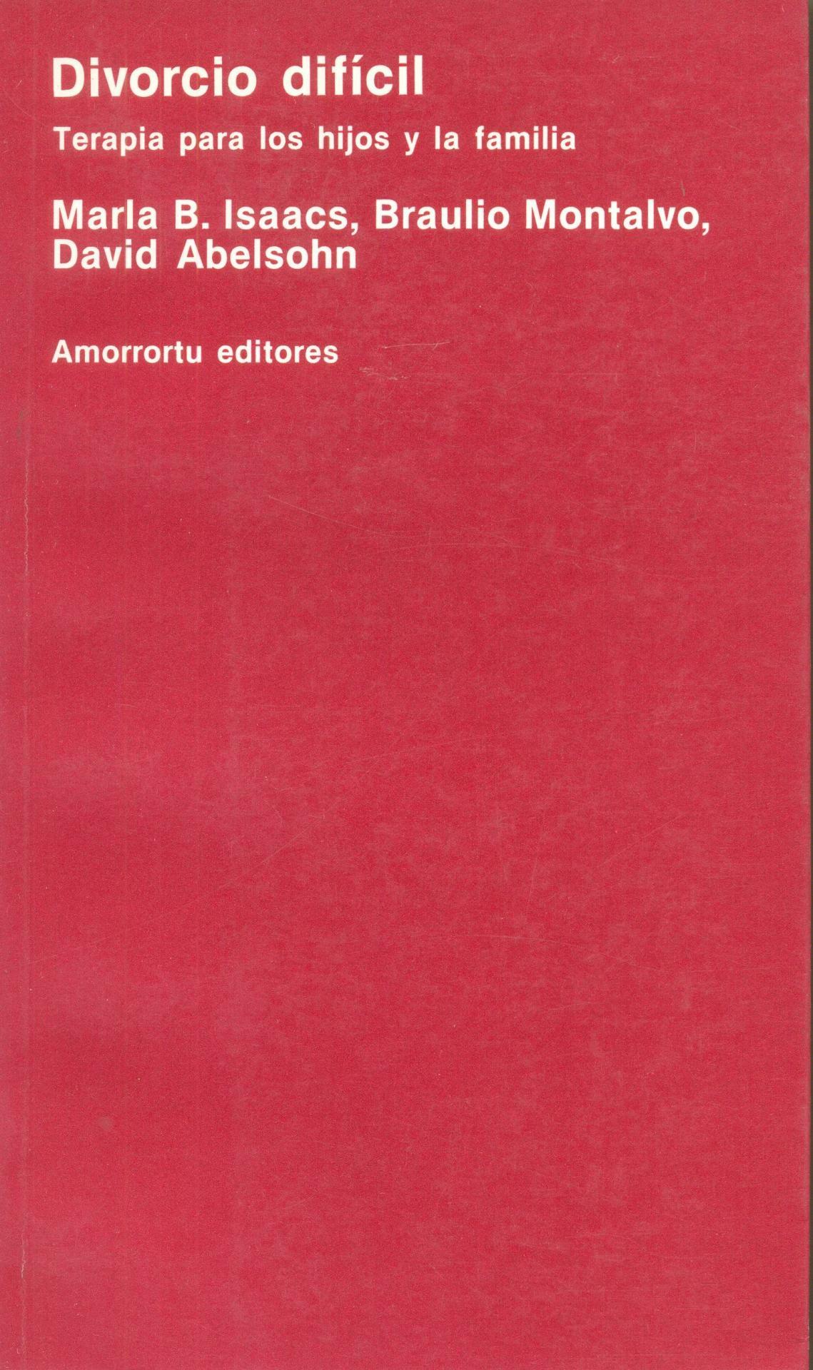 DIVORCIO DIFÍCIL. Terapia para los hijos y la familia. Isaacs, M.B.; Montalvo, B.; Abelsohn, D.