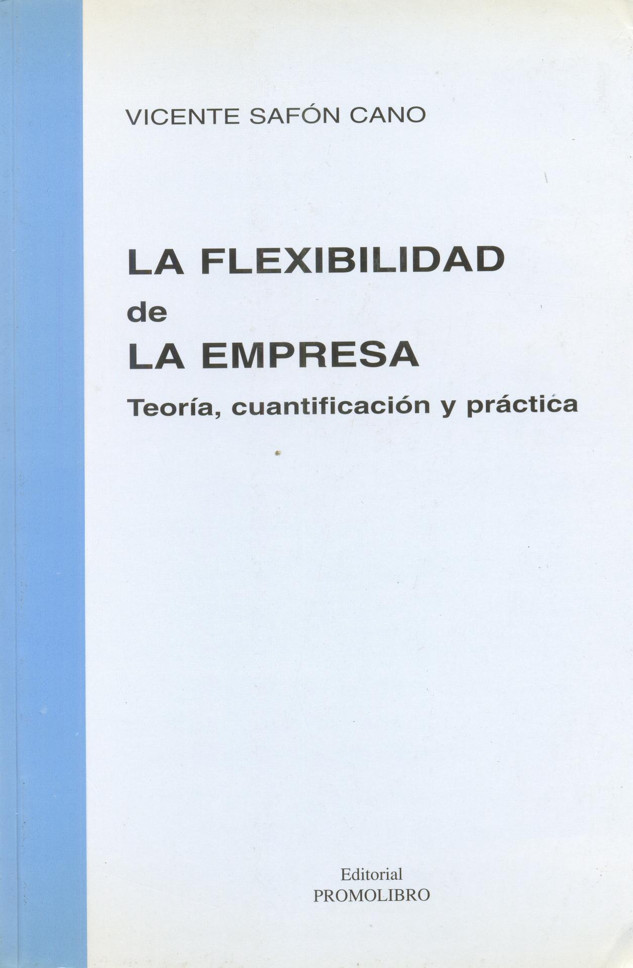 LA FLEXIBILIDAD DE LA EMPRESA. Teoría, cuantificación y práctica.