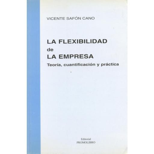 LA FLEXIBILIDAD DE LA EMPRESA. Teoría, cuantificación y práctica. [0]