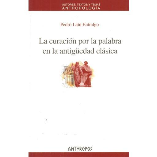 LA CURACIÓN POR LA PALABRA EN LA ANTIGÜEDAD CLÁSICA. Laín Entralgo, P.