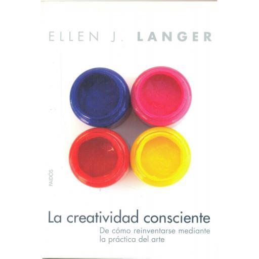 LA CREATIVIDAD CONSCIENTE. De cómo reinventarse mediante la práctica del arte. Langer, E.