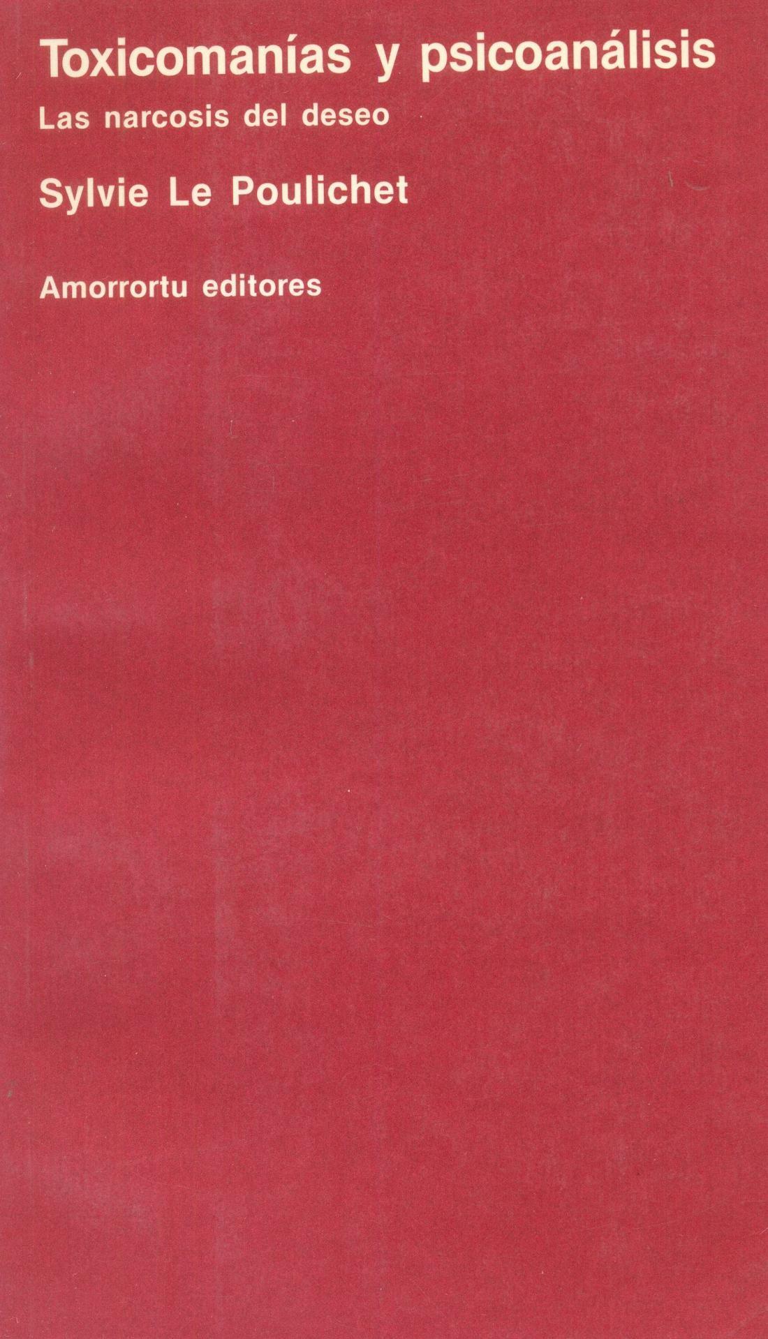 TOXICOMANÍAS Y PSICOANÁLISIS.  La narcosis del deseo. Le Poulichet, S.