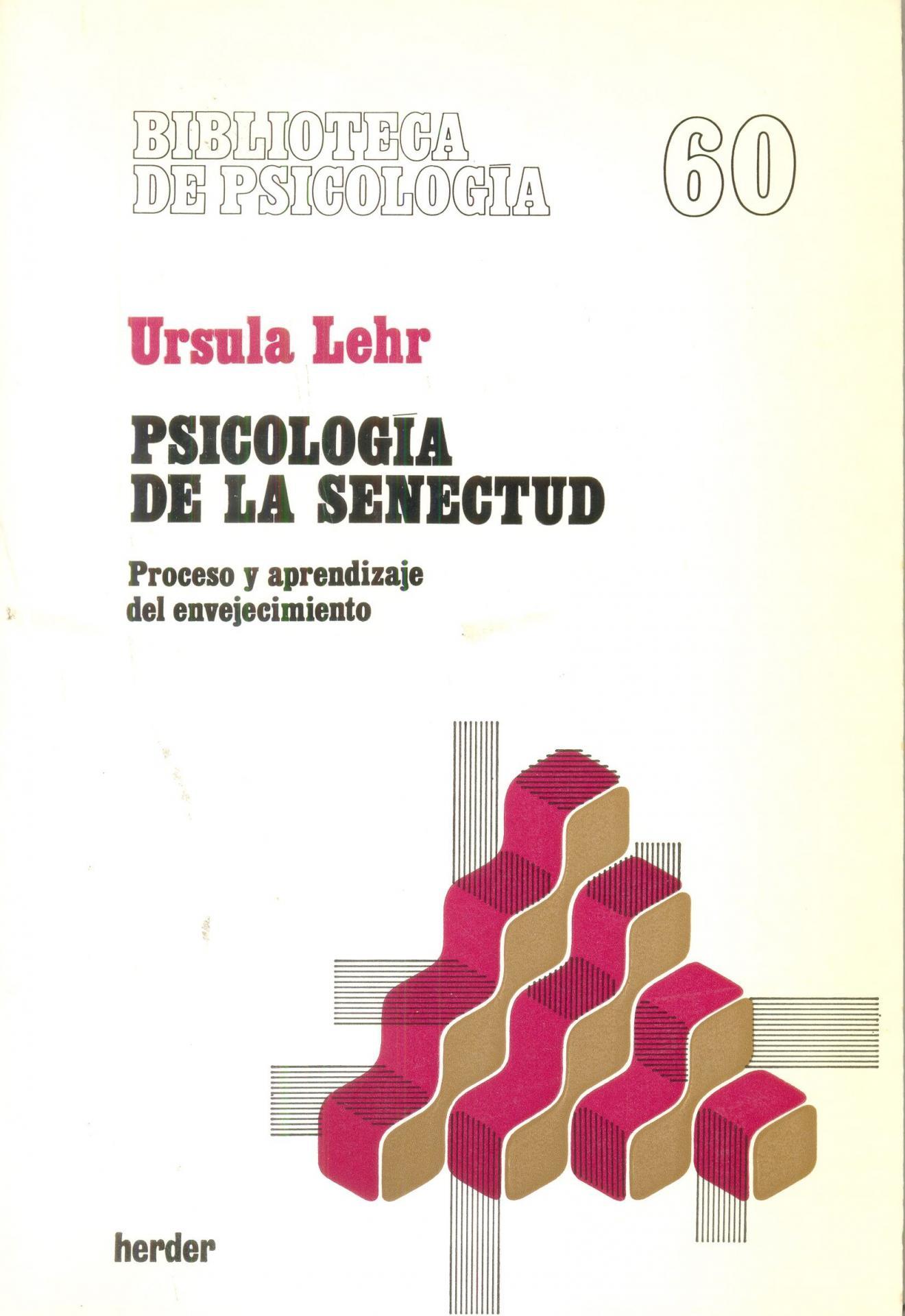 PSICOLOGÍA DE LA SENECTUD. Lehr, A.