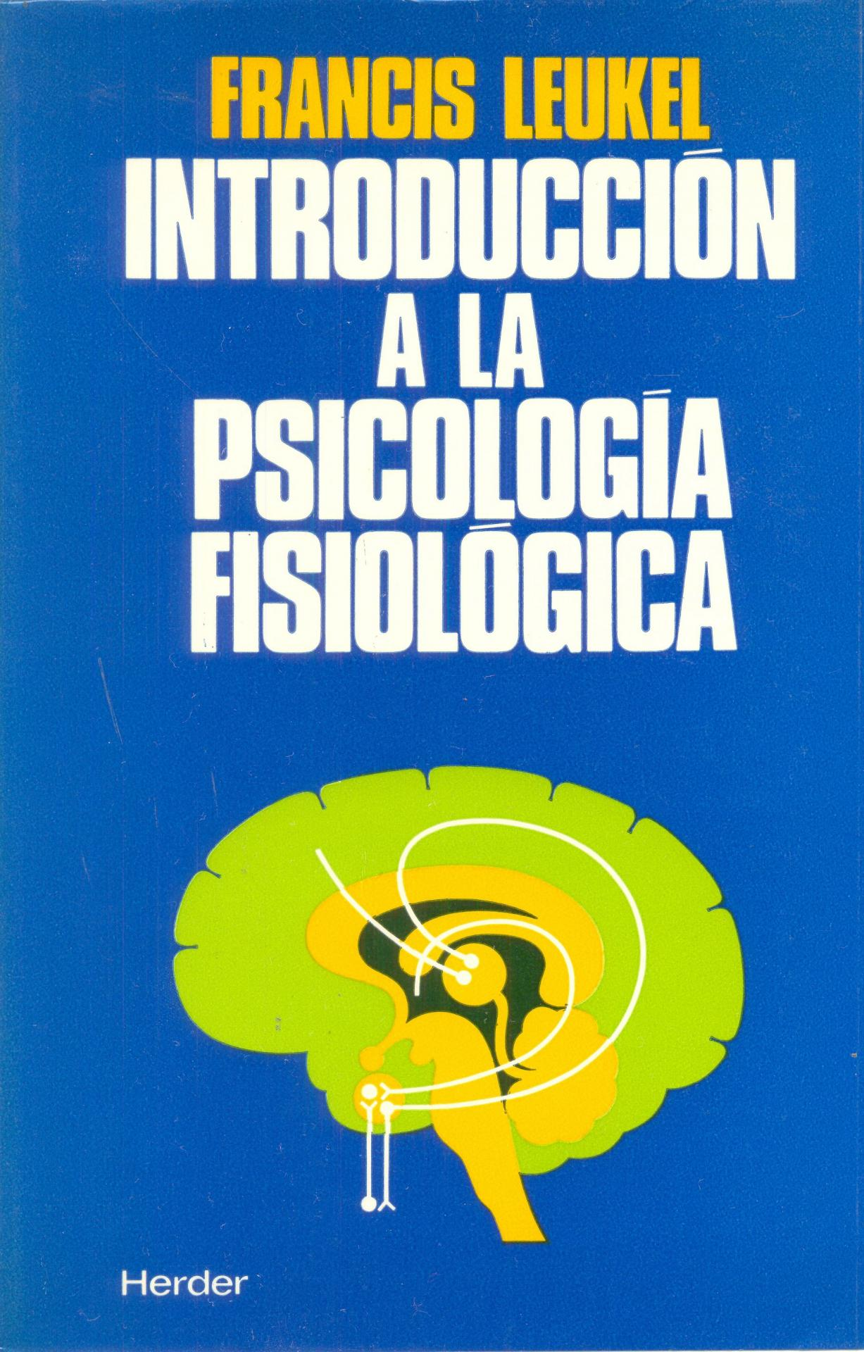 INTRODUCCIÓN A LA PSICOLOGÍA FISIOLÓGICA.  Leukel, F.