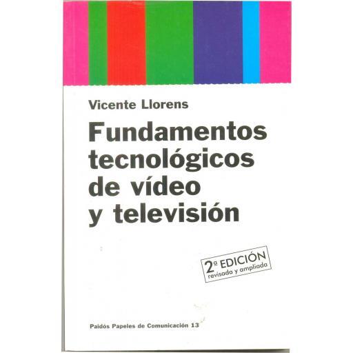 FUNDAMENTOS TECNOLÓGICOS DE VÍDEO Y TELEVISIÓN. Llorens, V.