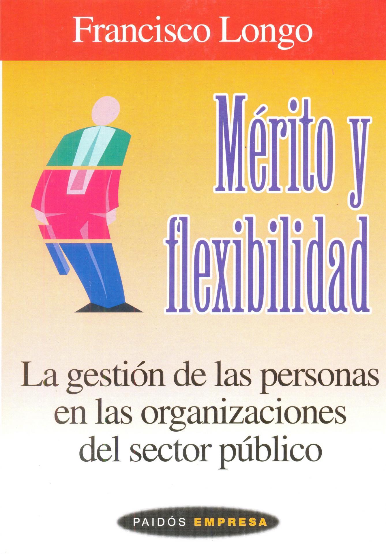 MÉRITO Y FLEXIBILIDAD. La gestión de las personas en las  organizaciones del sector público. Longo, F.