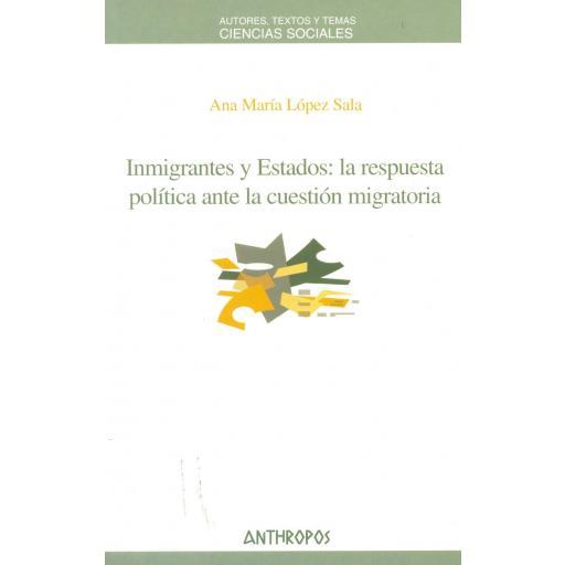 INMIGRANTES Y ESTADOS: LA RESPUESTA POLÍTICA ANTE LA CUESTIÓN MIGRATORIA. López, A.M.