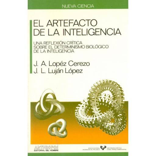 EL ARTEFACTO DE LA INTELIGENCIA. Una reflexión crítica sobre el  determinismo biológico de la inteligencia. López, J.A. y Luján, J.L.