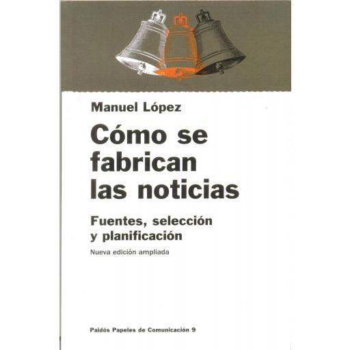 CÓMO SE FABRICAN LAS NOTICIAS. Fuentes, selección y planificación. López, M