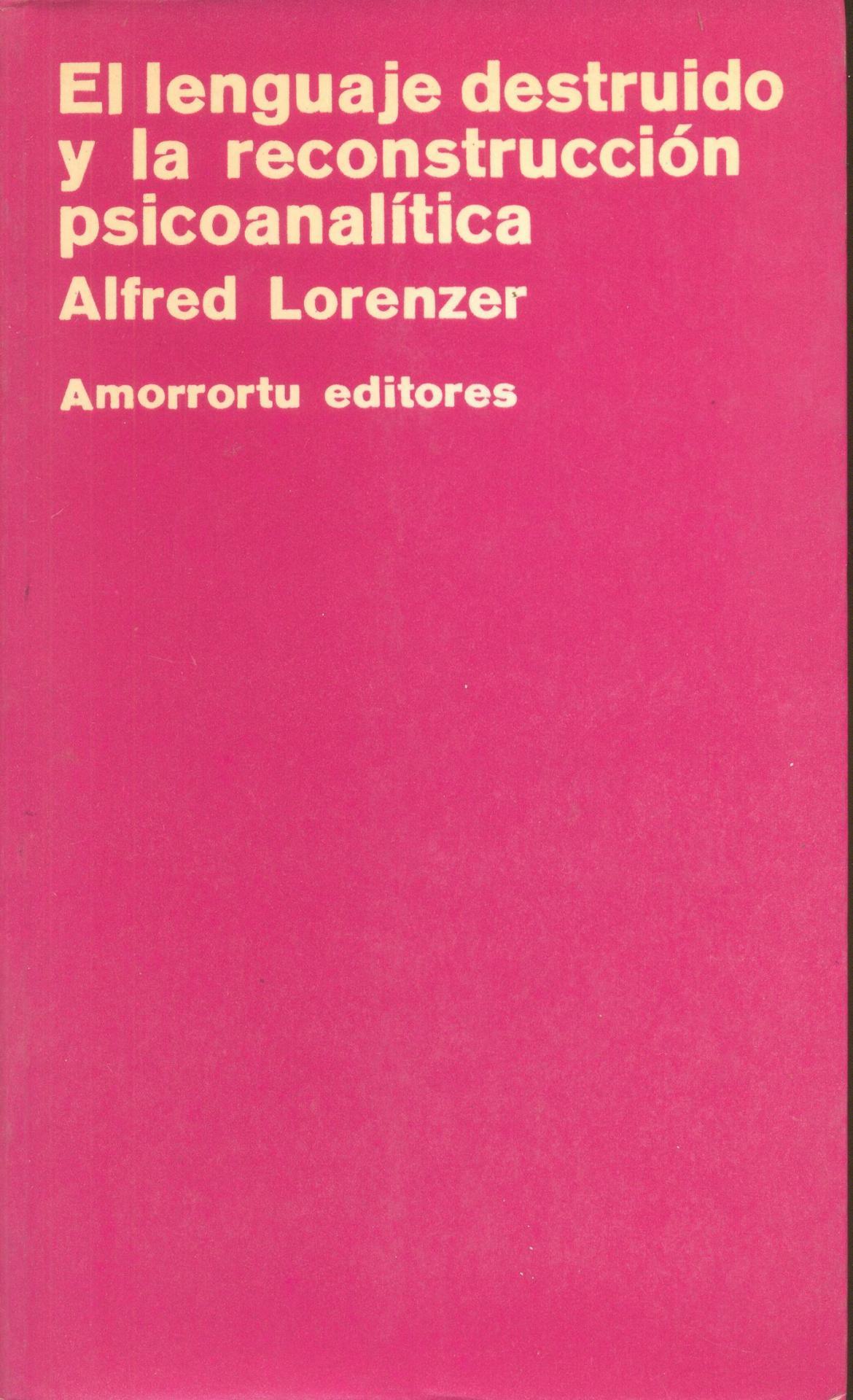 EL LENGUAJE DESTRUIDO Y LA RECONSTRUCCIÓN PSICOANALÍTICA. Lorenzer, A.