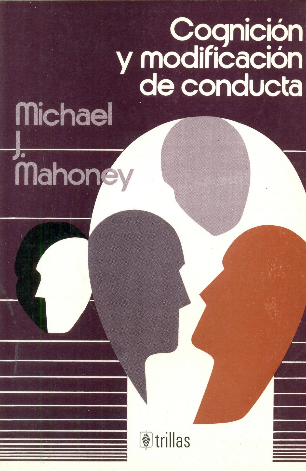 COGNICIÓN Y MODIFICACIÓN DE CONDUCTA. Mahoney, M.