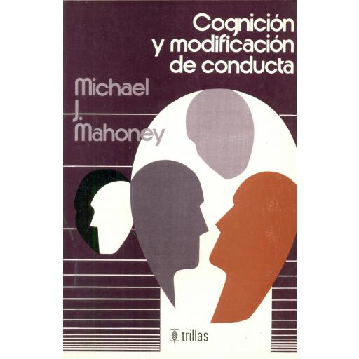 COGNICIÓN Y MODIFICACIÓN DE CONDUCTA. Mahoney, M.