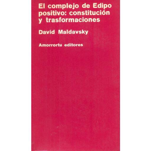 EL COMPLEJO DE EDIPO POSITIVO: CONSTITUCIÓN Y TRANSFORMACIONES. Maldavsky, D.