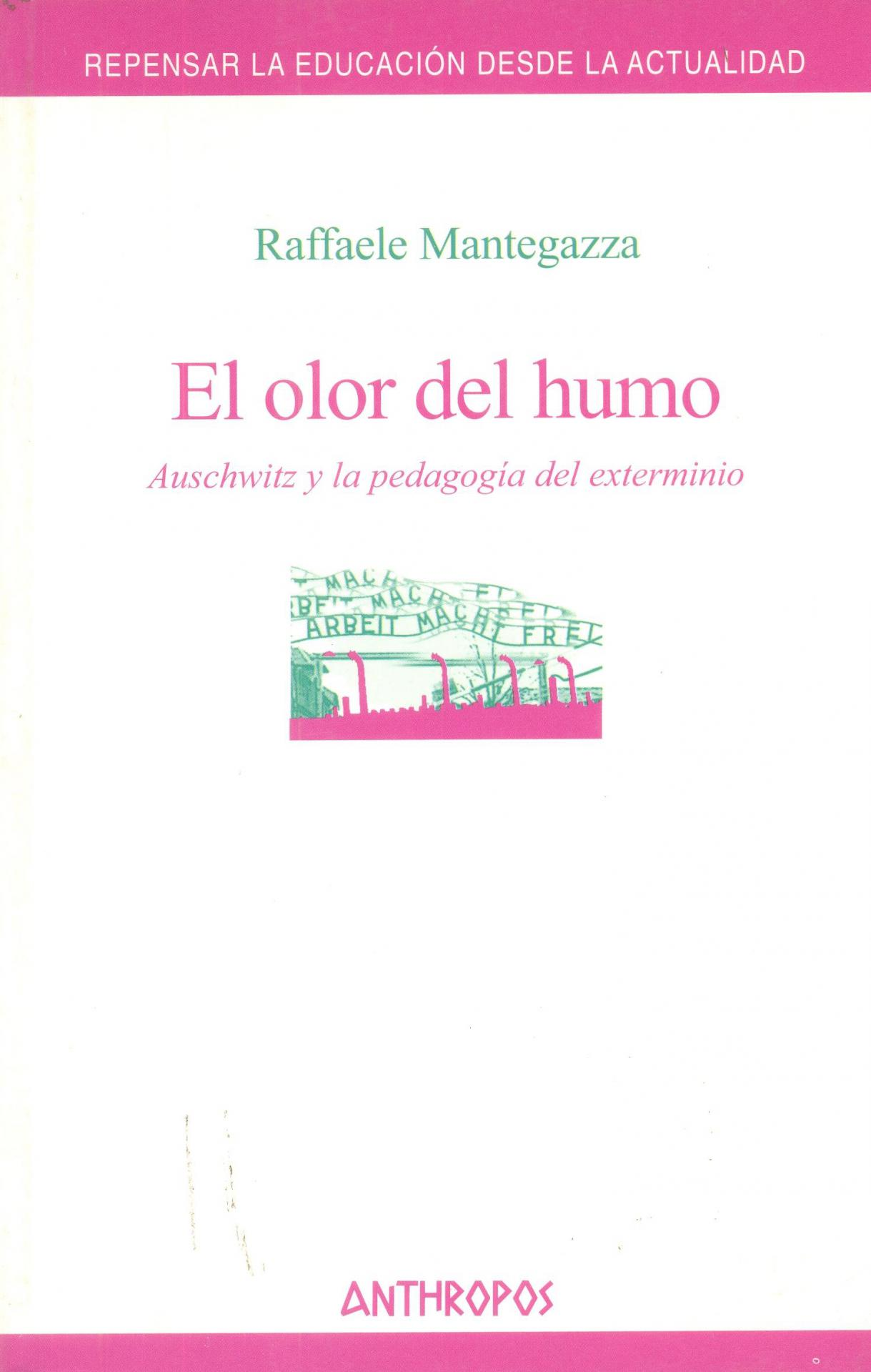 EL OLOR DEL HUMO. Auschwitz y la pedagogía del exterminio. Mantegazza, R.
