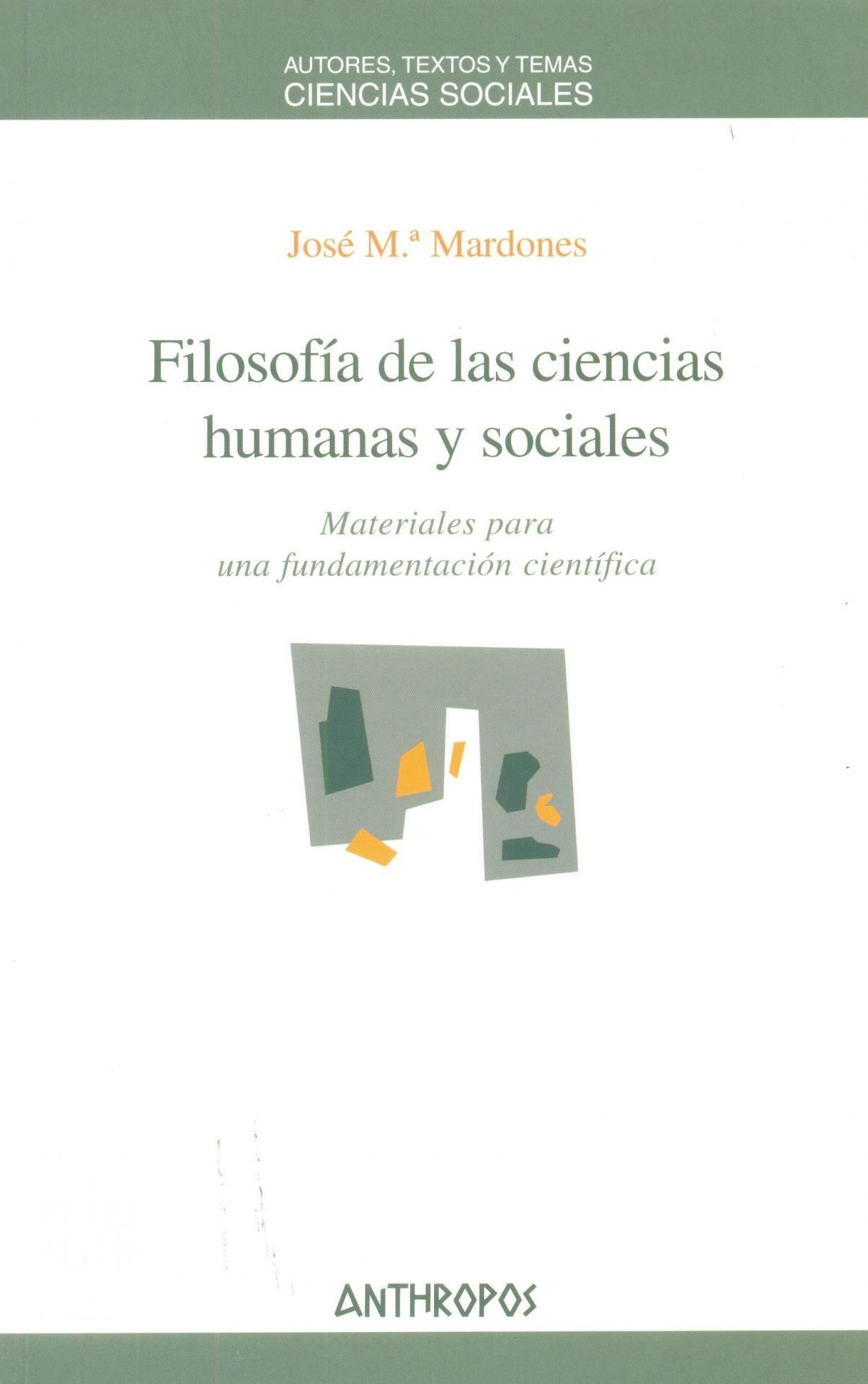FILOSOFÍA DE LAS CIENCIAS HUMANAS Y SOCIALES. Materiales  para una fundamentación científica.  Mardones, JMª.