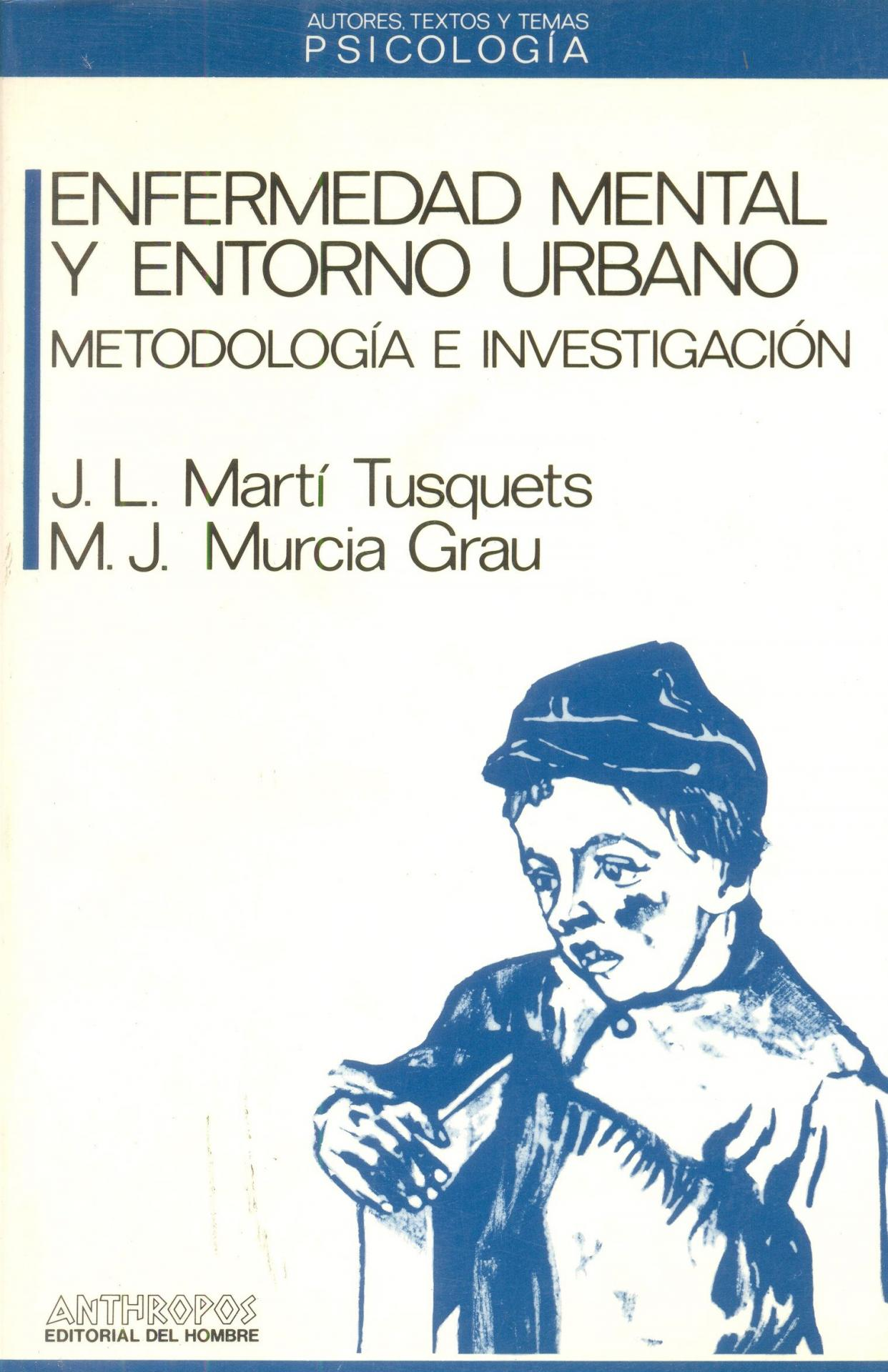 ENFERMEDAD MENTAL Y ENTORNO URBANO. Metodología e  investigación. Martí Tusquets, J.L.; Murcia Grau, M.J.