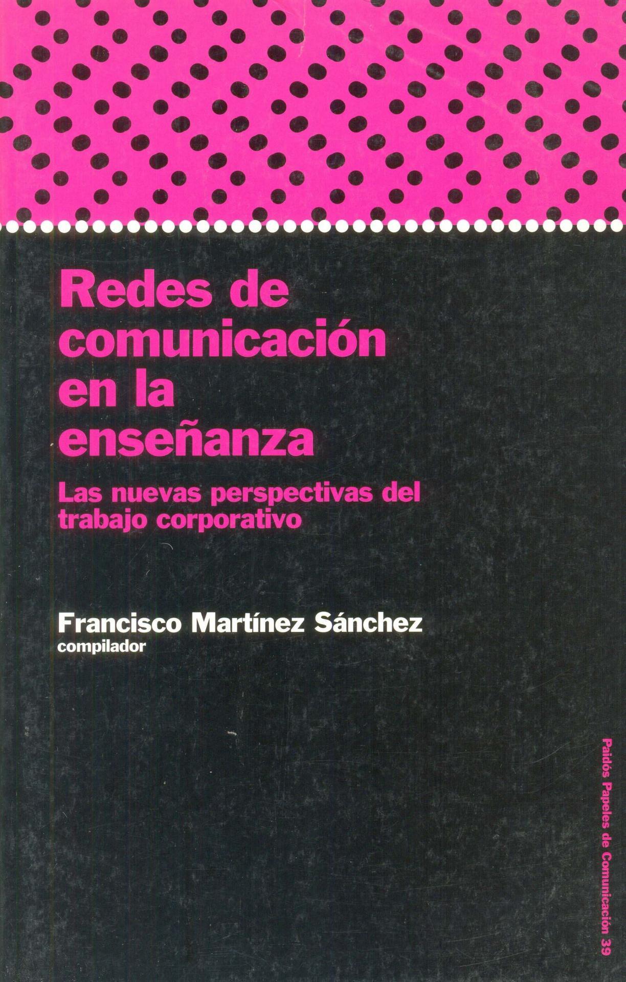 REDES DE COMUNICACIÓN EN LA ENSEÑANZA. Las nuevas perspectivas del trabajo corporativo. Martínez, F.