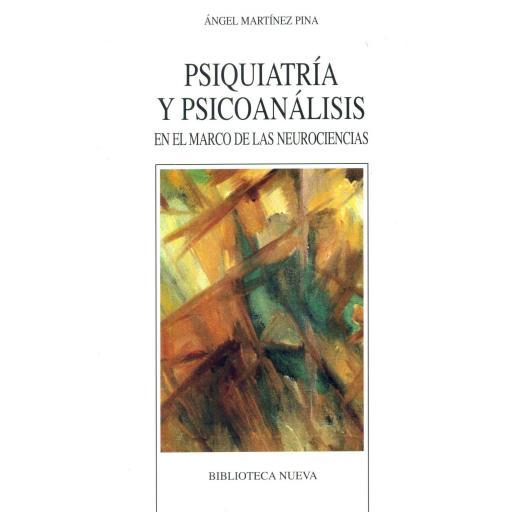 PSIQUIATRÍA Y PSICOANÁLISIS. En el marco de las  neurociencias. Martínez Pina, A.
