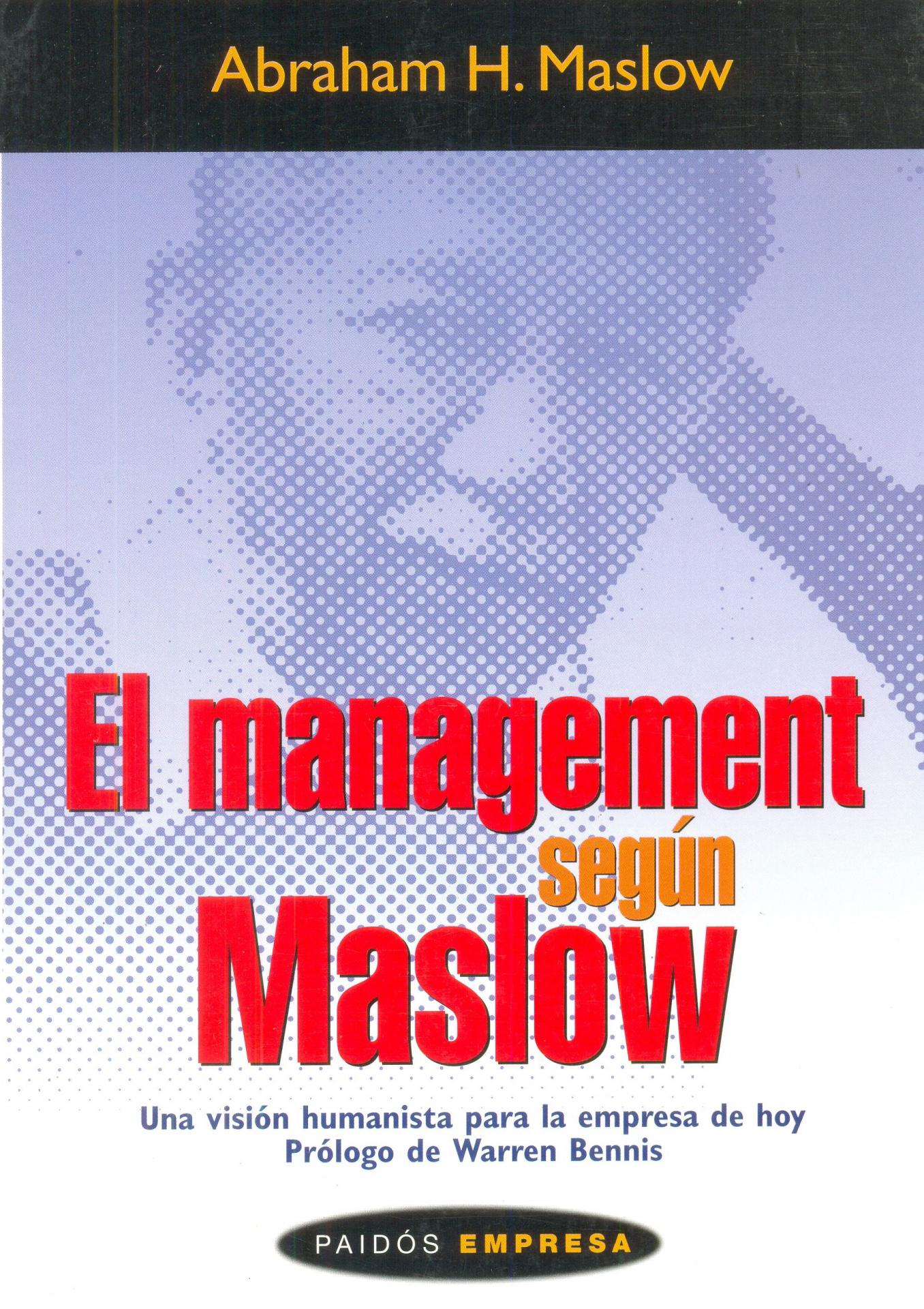 EL MANAGEMENT SEGÚN MASLOW. Una visión huma- nista para la empresa de hoy.  Maslow, A.H.