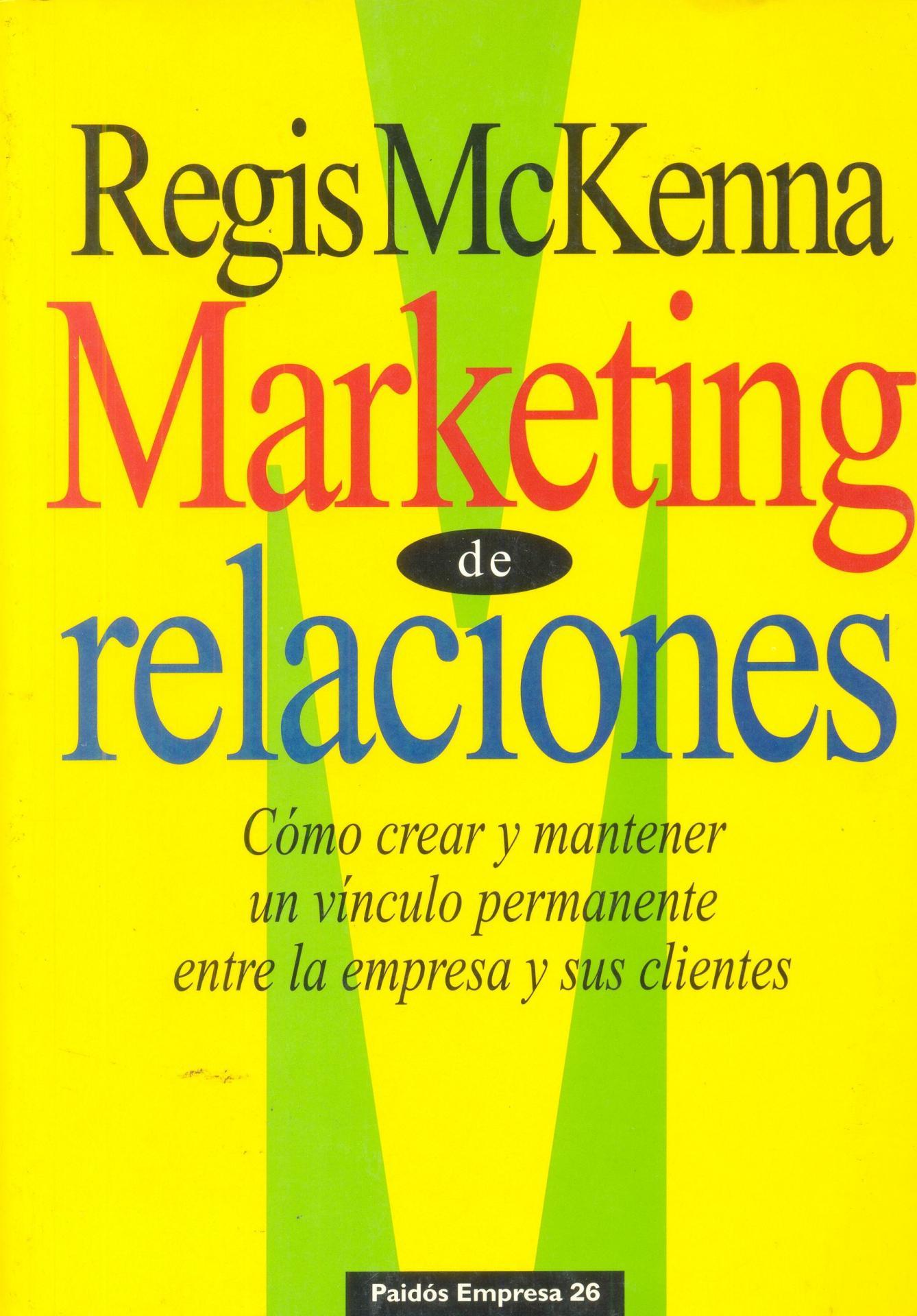 MARKETING DE RELACIONES. Cómo crear y mantener un vínculo permanente entre la empresa y sus clientes. Mckenna, R.