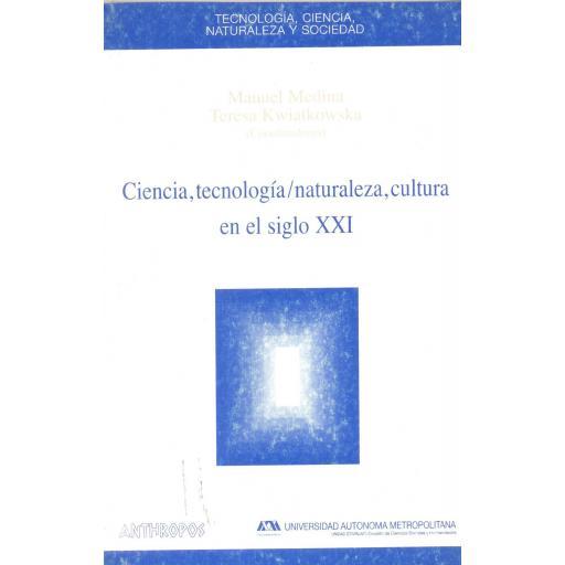 CIENCIA, TECNOLOGÍA/NATURALEZA, CULTURA EN EL SIGLO XXI. Medina, M y Kwiatkowska, T.