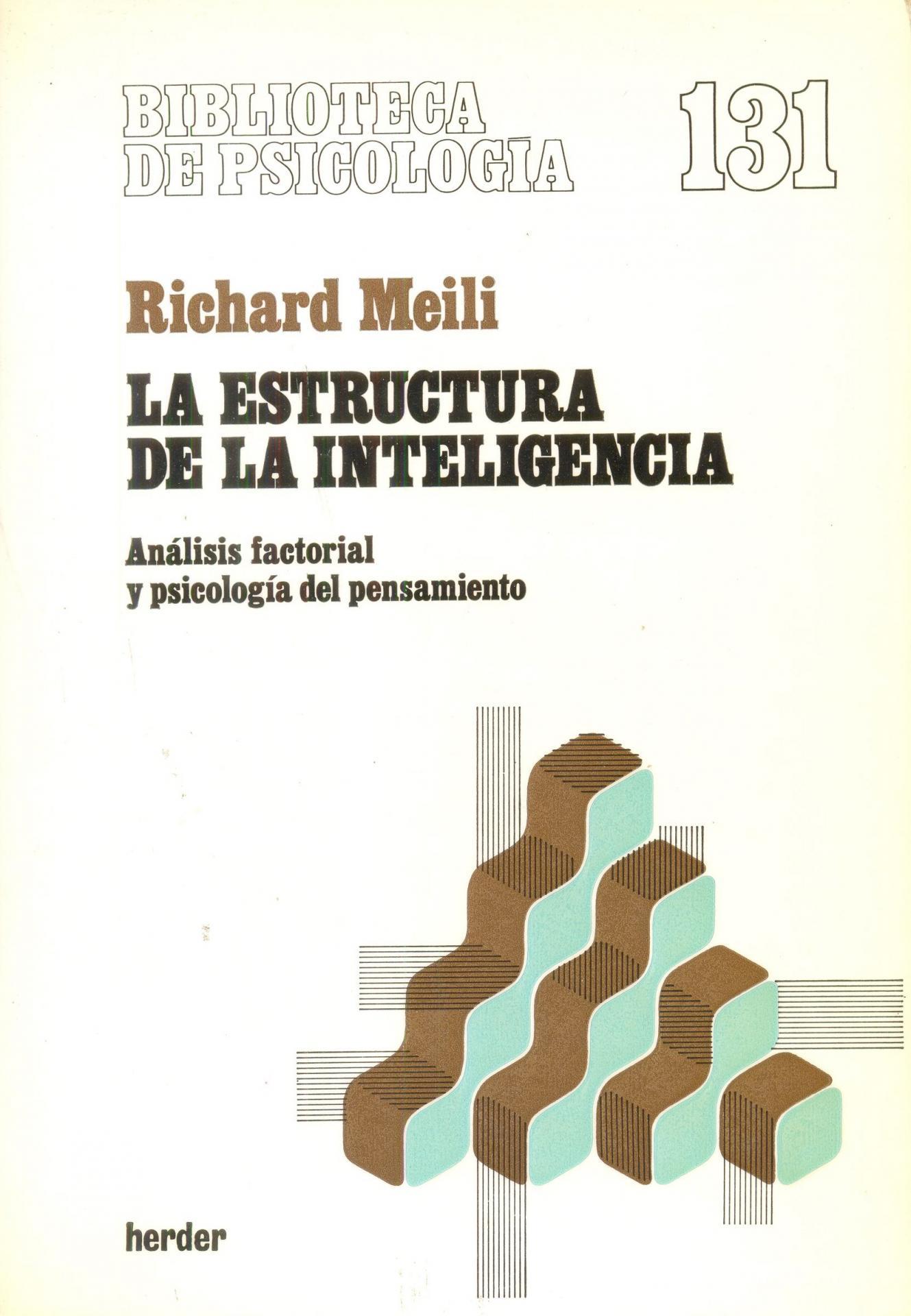 LA ESTRUCTURA DE LA INTELIGENCIA. Análisis factorial y psicología del pensamiento. Meili, R.