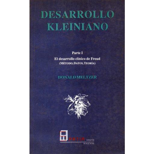 DESARROLLO KLEINIANO. Parte I.  El desarrollo clínico de Freud (método, datos, teoría). Meltzer, D.