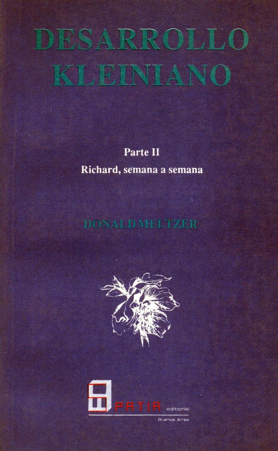 DESARROLLO KLEINIANO. Parte II.  Richard, semana a semana.  Meltzer, D.