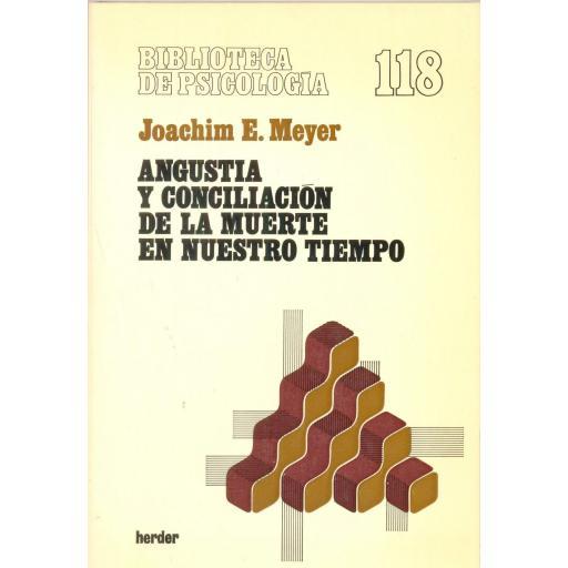 ANGUSTIA Y CONCILIACIÓN DE LA MUERTE EN NUESTRO TIEMPO. Meyer, J.E. [0]
