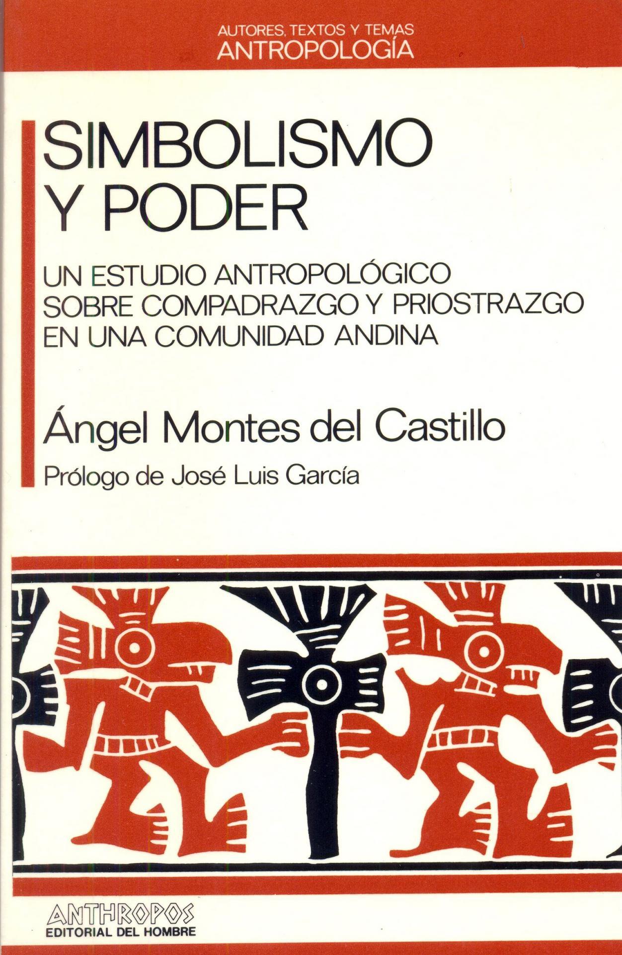 SIMBOLISMO Y PODER. Un estudio antropológico sobre compadrazgo y priostrazgo en una comunidad andina. Montes del Castillo, A.