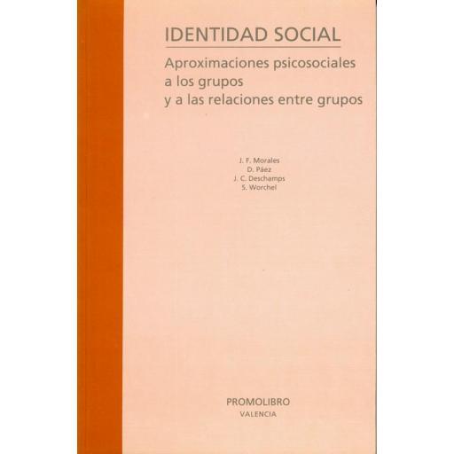 IDENTIDAD SOCIAL. APROXIMACIONES PSICOSOCIALES A LOS GRUPOS Y A LAS RELACIONES ENTRE GRUPOS