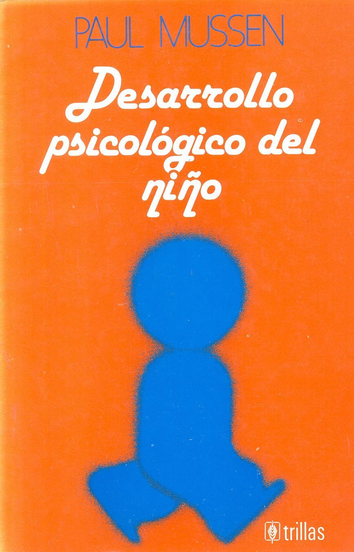 DESARROLLO PSICOLÓGICO DEL NIÑO. Mussen, P.