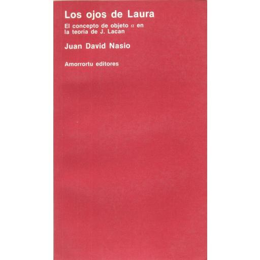 LOS OJOS DE LAURA. El concepto  de objeto a en la  teoría de J.Lacan. Nasio, J.D. [0]