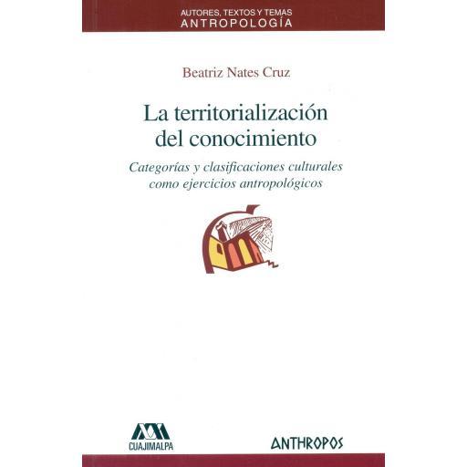 LA TERRITORIALIZACIÓN DEL CONOCIMIENTO. Categorías  y clasificaciones culturales como ejercicios antropológicos.  Nates Cruz, B.