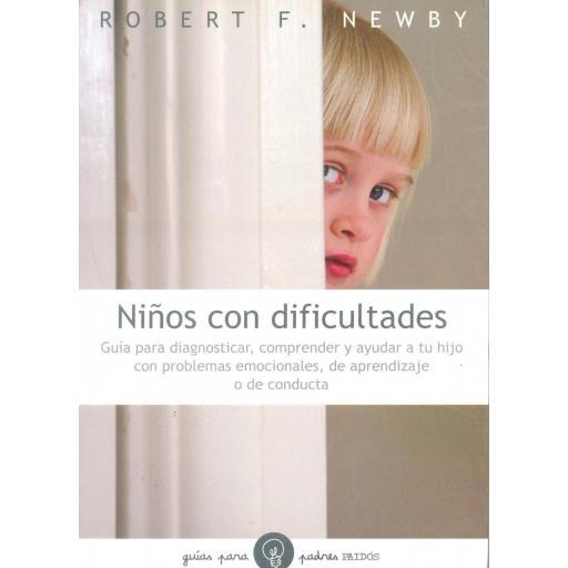 NIÑOS CON DIFICULTADES. Guía para diagnosticar, comprender y ayudar a tu hijo con problemas emocionales, de aprendizaje o de conducta. Newby, R.