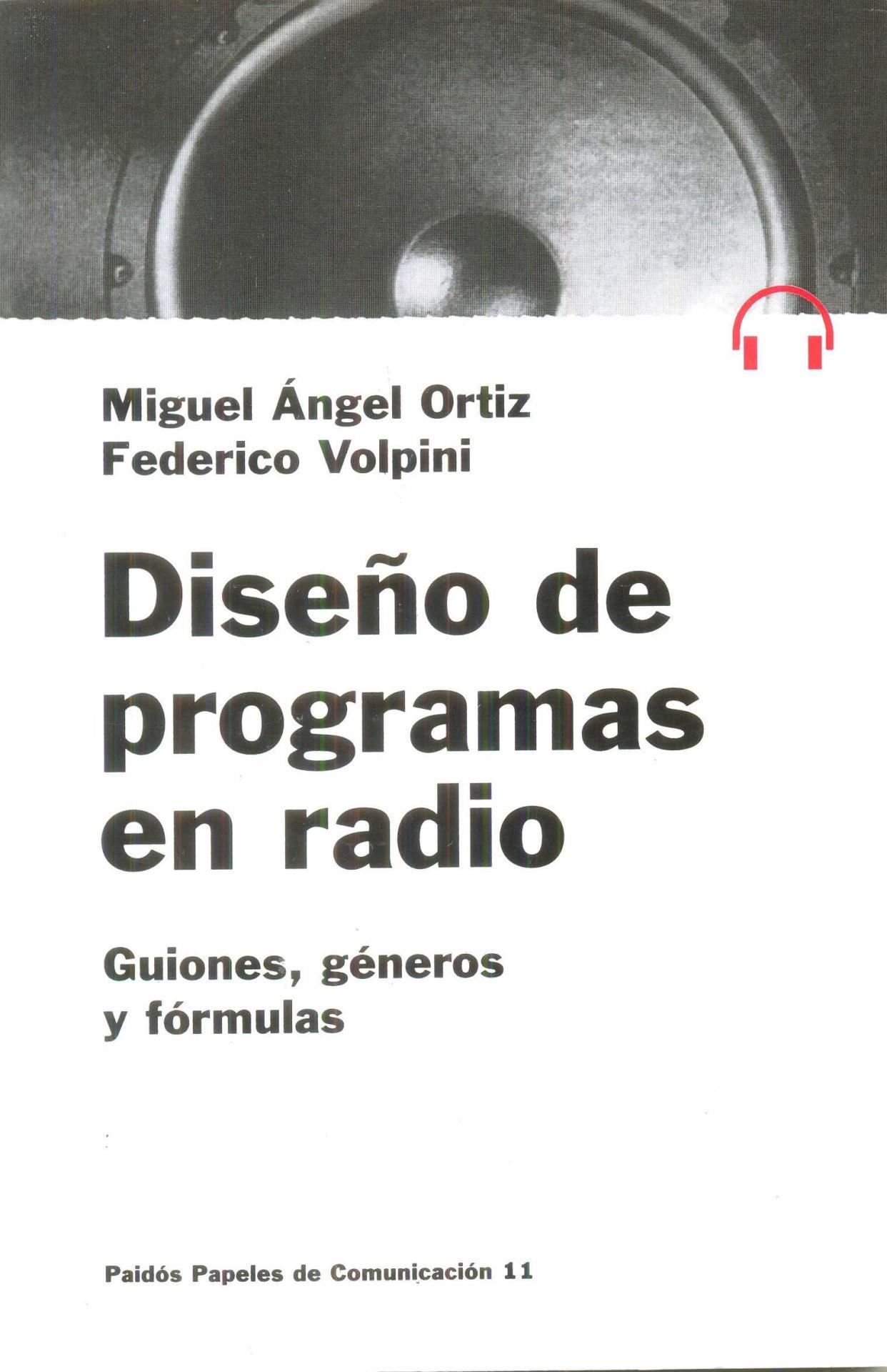 DISEÑO DE PROGRAMAS EN RADIO. Guiones, géneros y fórmulas. Ortiz, MA;Volpini, F.