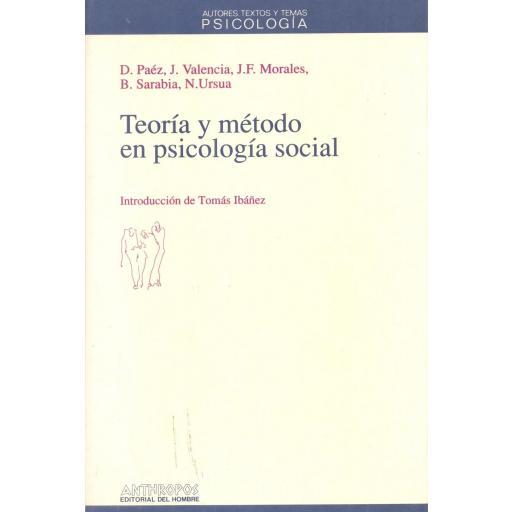 TEORÍA Y MÉTODO EN PSICOLOGÍA SOCIAL. Paéz, J.; Valencia, J.; Morales, F.; Sarabia, N.Ursua.