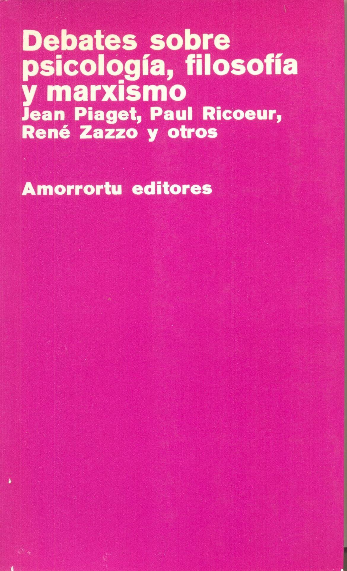 DEBATES SOBRE PSICOLOGÍA, FILOSOFÍA Y  MARXISMO. Piaget, P; Ricoeur, P, Zazzo, R.