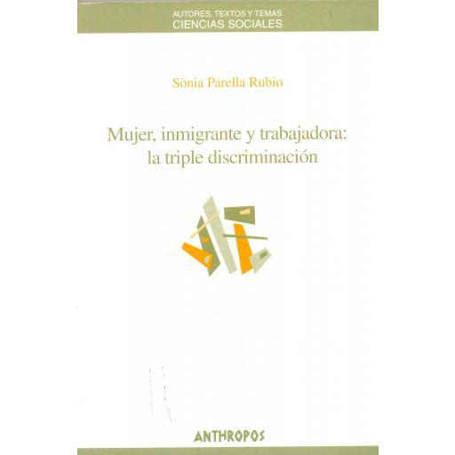 MUJER, INMIGRANTE Y TRABAJADORA: LA TRIPLE DISCRIMINACIÓN. Parella, S.