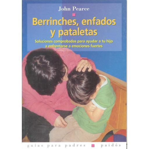 BERRINCHES, ENFADOS Y PATALETAS. Soluciones comprobadas para ayudar a tu hijo a emociones fuertes. Pearce, J. [0]