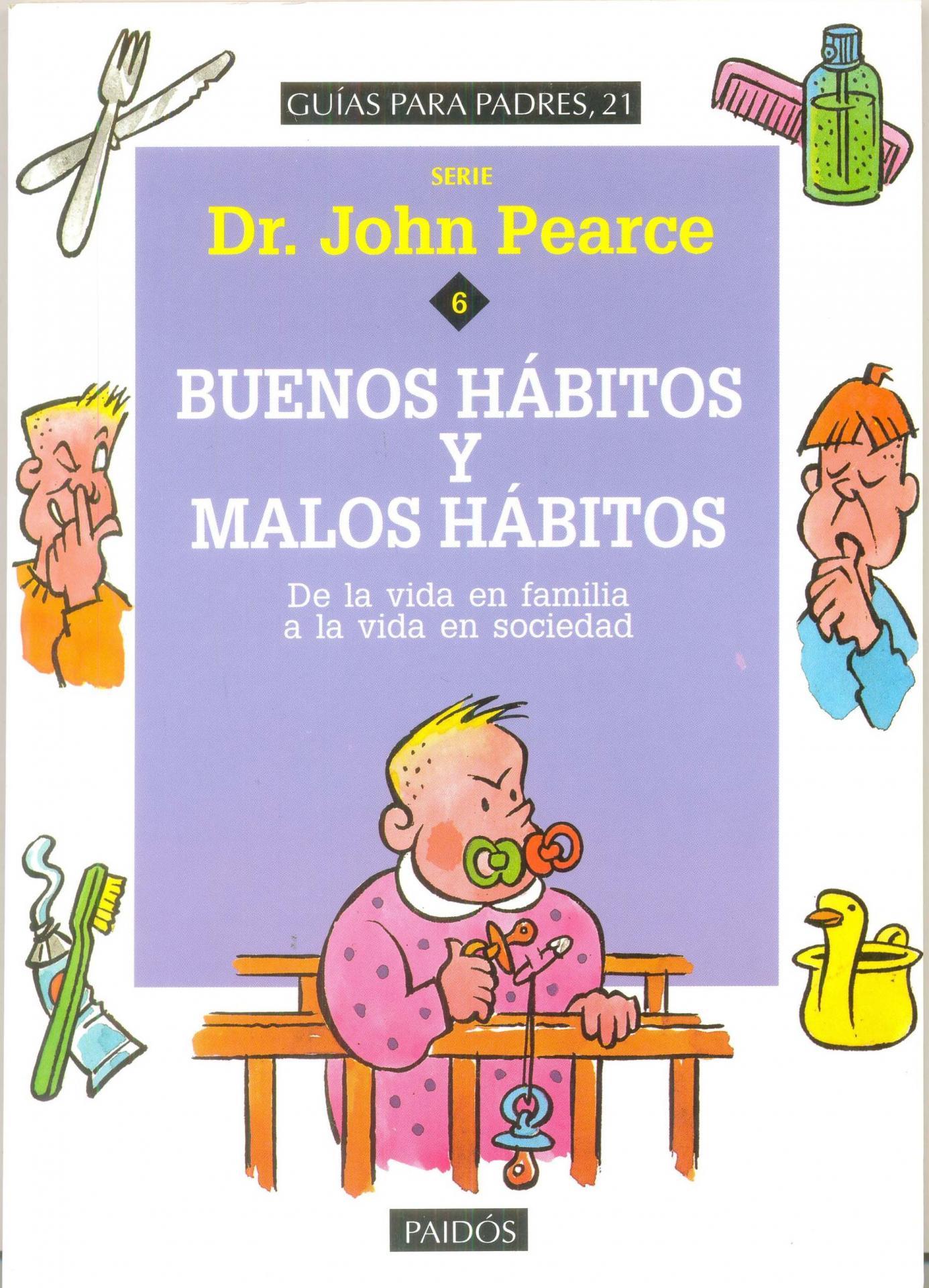 BUENOS HÁBITOS Y MALOS HÁBITOS. De la vida en familia a  la vida en sociedad. Pearce, J.