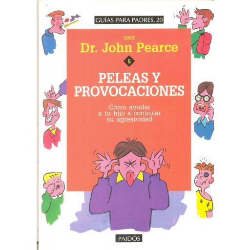 PELEAS Y PROVOCACIONES. Cómo ayudar a tu hijo a  controlar su agresividad. Pearce, J.