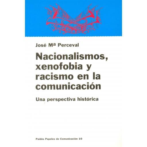 NACIONALISMOS, XENOFOBIA Y RACISMO EN LA  COMUNICACIÓN. Una perspectiva histórica. Perceval, JMª.
