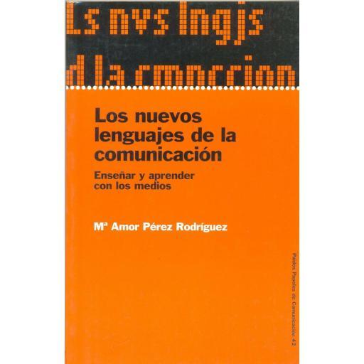 LOS NUEVOS LENGUAJES DE LA COMUNICACIÓN. Enseñar y aprender con los medios. Pérez, MªA.