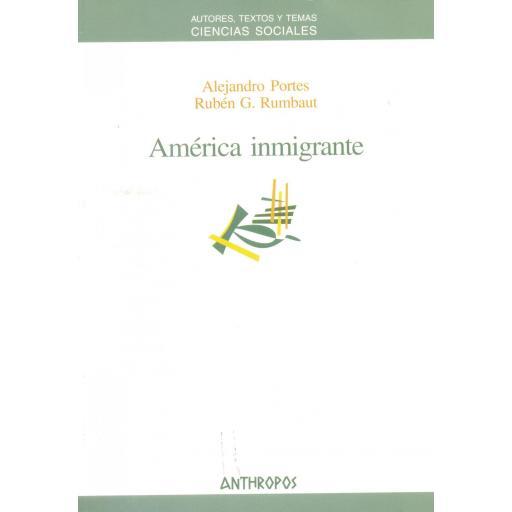AMÉRICA INMIGRANTE. Portes, A y Rumbaut, R.