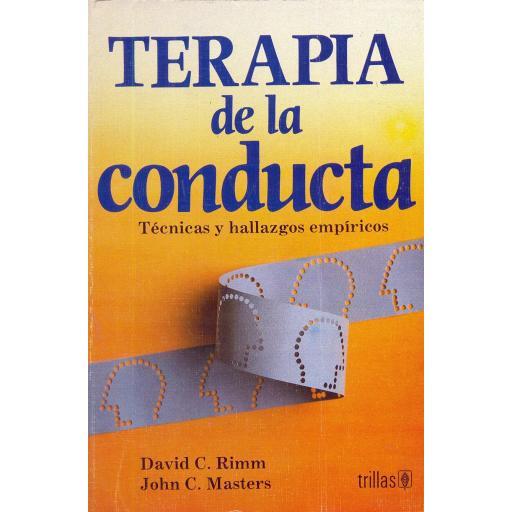 TERAPIA DE LA CONDUCTA. Técnicas y hallazgos empíricos. Rimm, D.; Masters, J.