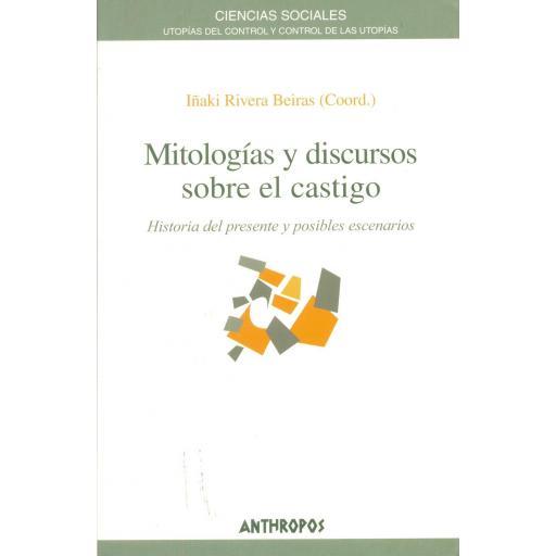 MITOLOGÍAS Y DISCURSOS SOBRE EL CASTIGO. Historia del presente y posibles escenarios. Rivera, I.