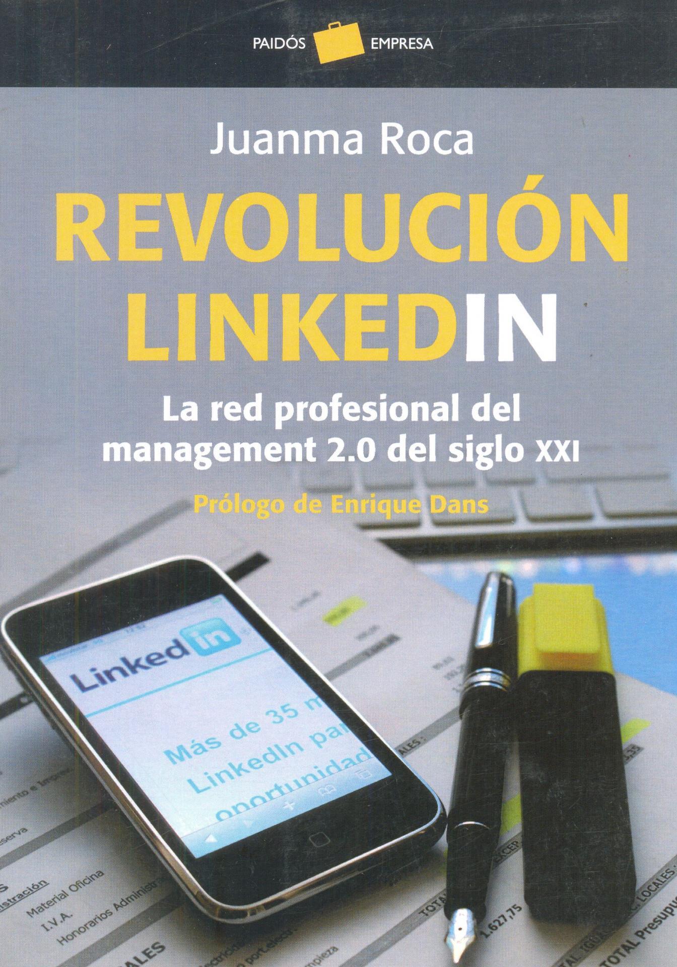 LA REVOLUCIÓN LINKEDIN. La red profesional del manage- ment 2.0 del siglo XXI. Roca, J.