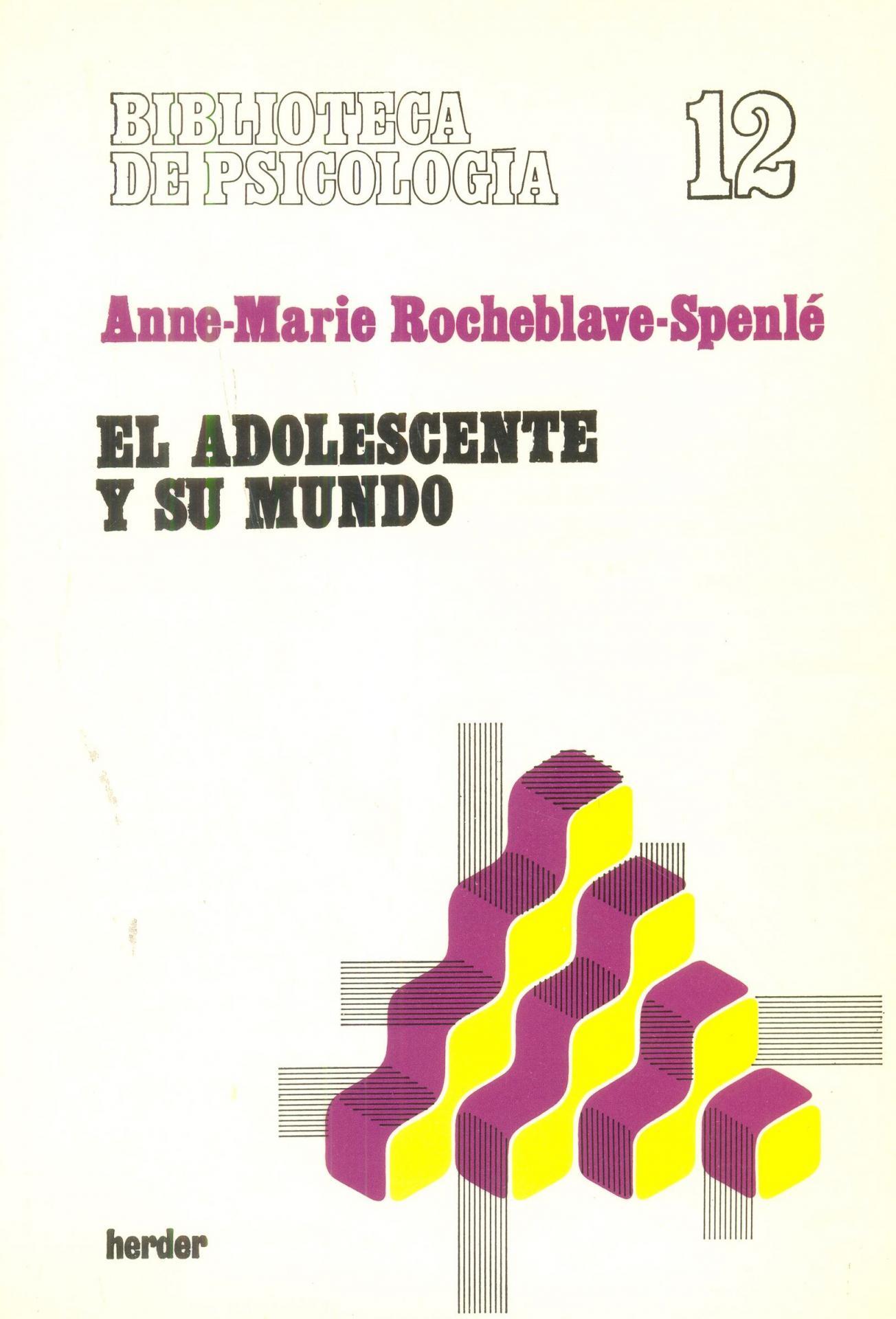 EL ADOLESCENTE Y SU MUNDO. Rocheblave- Spenlé, A.M